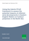 Using the Interim PCoD framework to assess the potential impacts of offshore wind developments in Eastern English Waters on harbour porpoises in the North Sea (Thumbnail link to record)