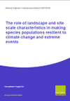 The role of landscape and site scale characteristics in making species populations resilient to climate change and extreme events (Thumbnail link to record)